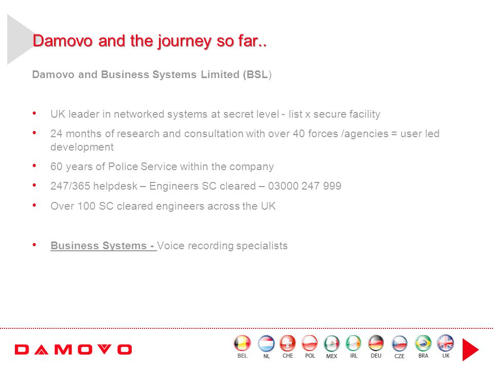 Damovo and the journey so far.. Damovo and Business Systems Limited (BSL) UK leader in networked systems at secret level - list x secure facility 24 m