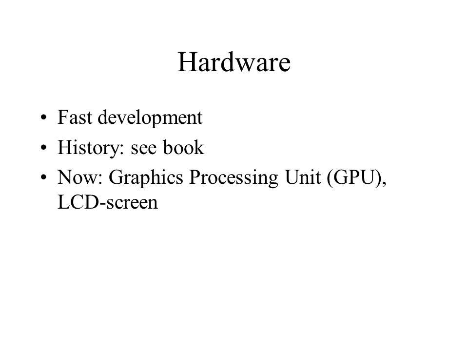 Hardware Fast development History: see book Now: Graphics Processing Unit (GPU), LCD-screen