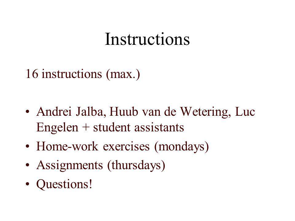Instructions 16 instructions (max.) Andrei Jalba, Huub van de Wetering, Luc Engelen + student assistants Home-work exercises (mondays) Assignments (th