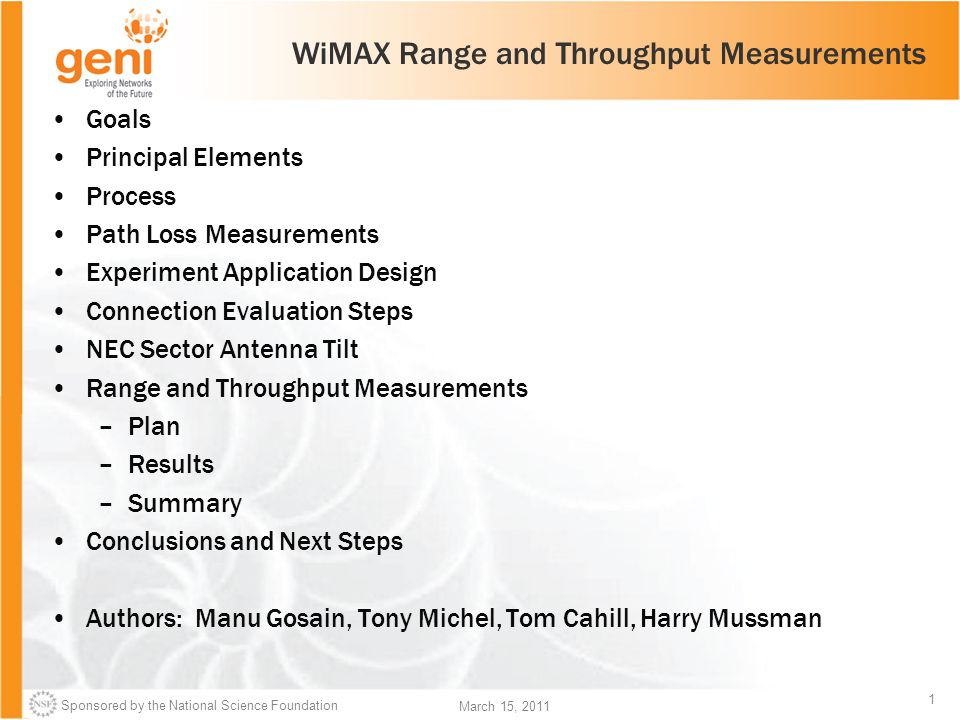 Sponsored by the National Science Foundation 1 March 15, 2011 WiMAX Range and Throughput Measurements Goals Principal Elements Process Path Loss Measu