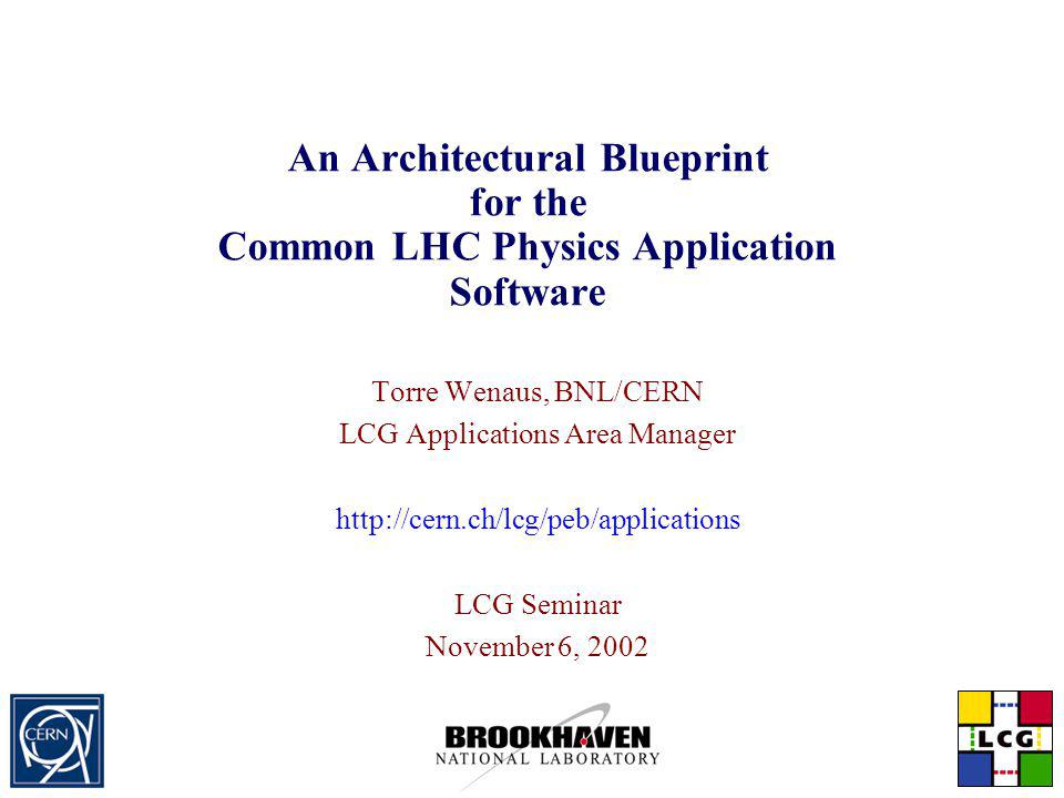 Torre Wenaus, BNL/CERN LCG Seminar, November 6, 2002 Slide 2 Outline Introduction to the LHC Computing Grid (LCG) Project and Applications Area Architecture Blueprint RTAG An architectural blueprint for LCG physics application software RTAG recommendations and outcomes The blueprint and POOL Concluding remarks Discussion
