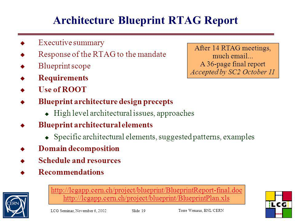 Torre Wenaus, BNL/CERN LCG Seminar, November 6, 2002 Slide 19 Architecture Blueprint RTAG Report Executive summary Response of the RTAG to the mandate