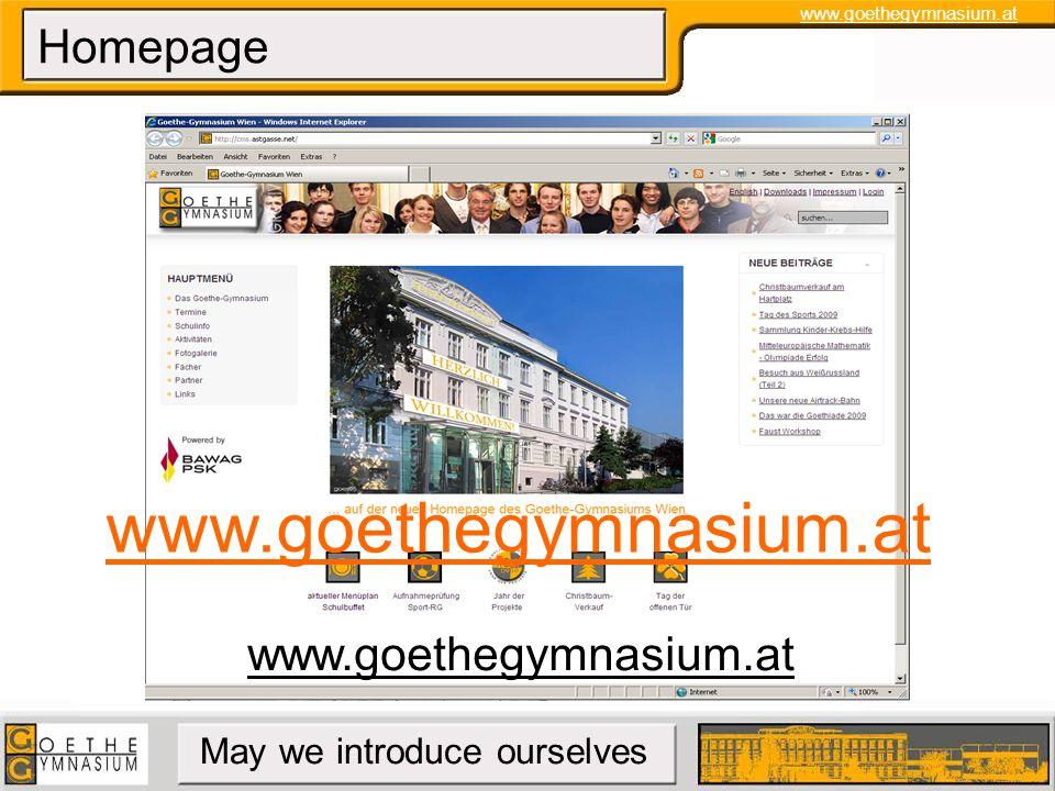 www.goethegymnasium.at May we introduce ourselves Homepage www.goethegymnasium.at www.goethegymnasium.at