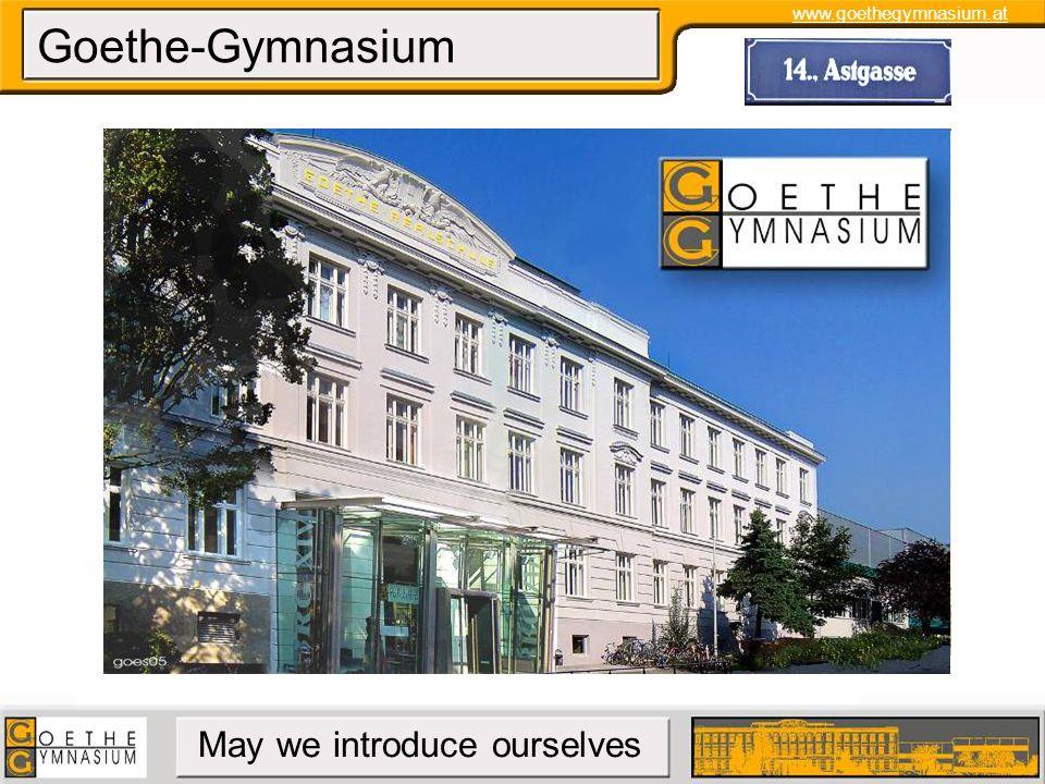 www.goethegymnasium.at May we introduce ourselves Goethe-Gymnasium Gegründet 1902