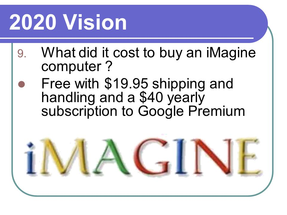2020 Vision 9. What did it cost to buy an iMagine computer .