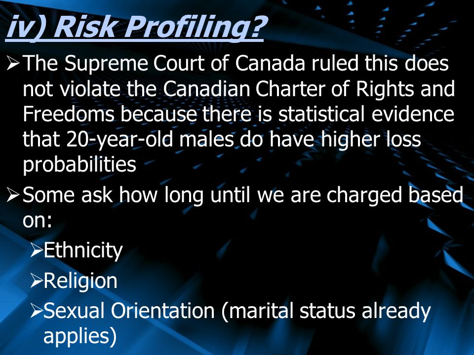 iv) Risk Profiling? The Supreme Court of Canada ruled this does not violate the Canadian Charter of Rights and Freedoms because there is statistical e