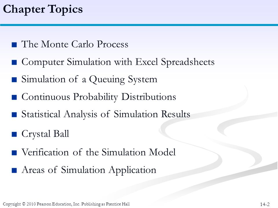 14-2 The Monte Carlo Process Computer Simulation with Excel Spreadsheets Simulation of a Queuing System Continuous Probability Distributions Statistic