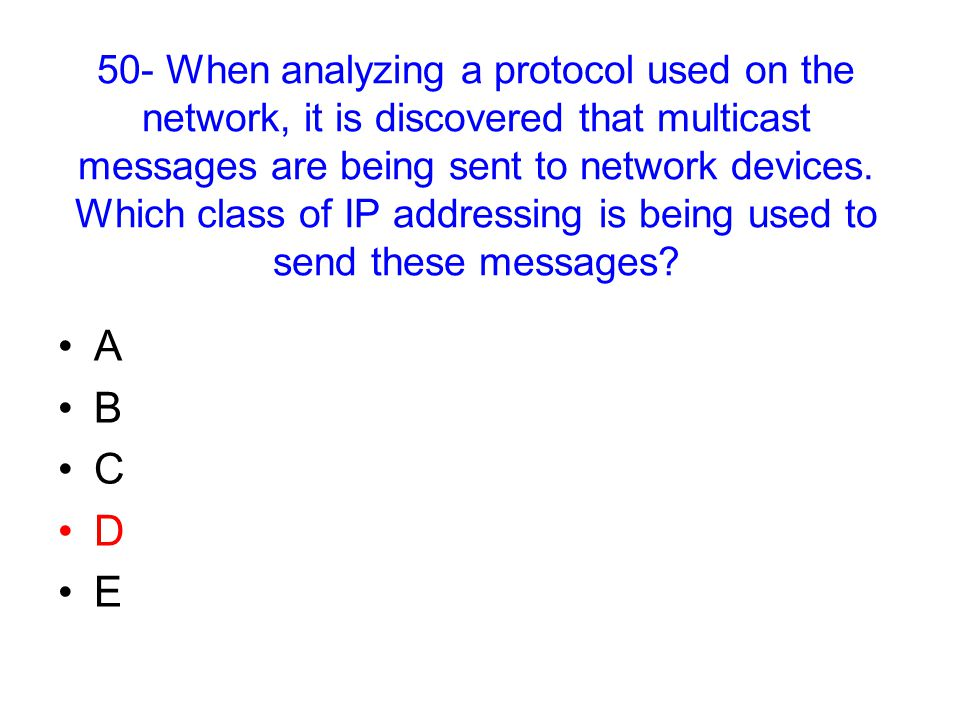 50- When analyzing a protocol used on the network, it is discovered that multicast messages are being sent to network devices.