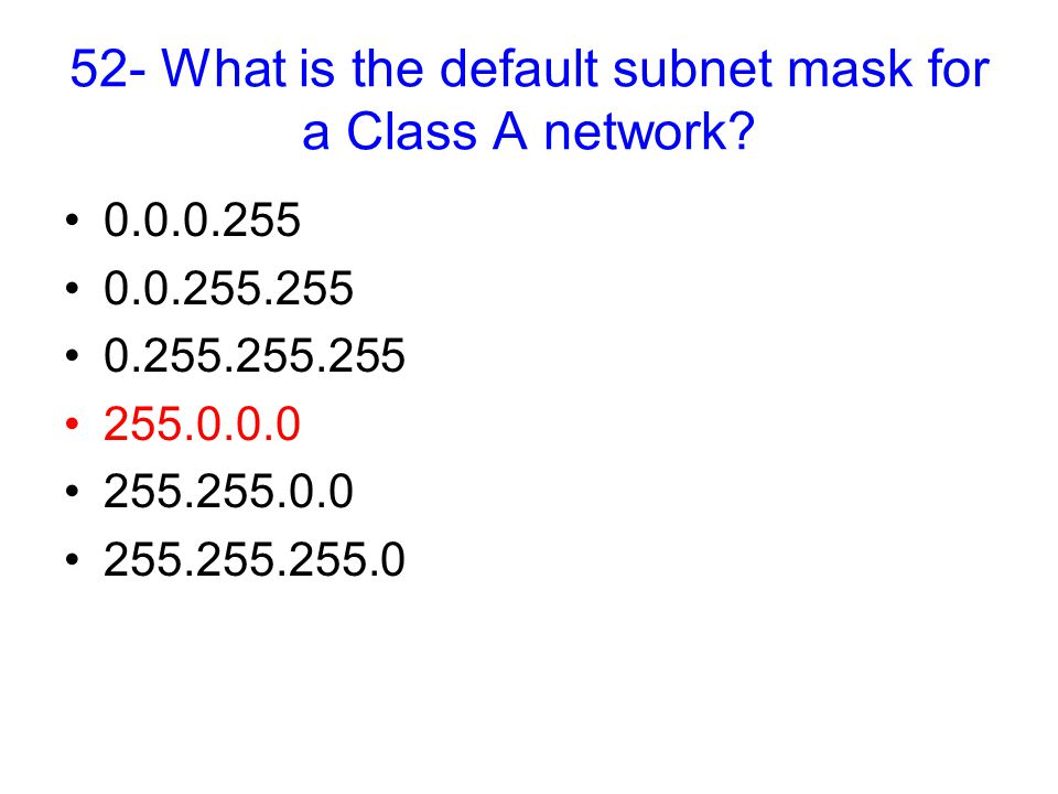 52- What is the default subnet mask for a Class A network.