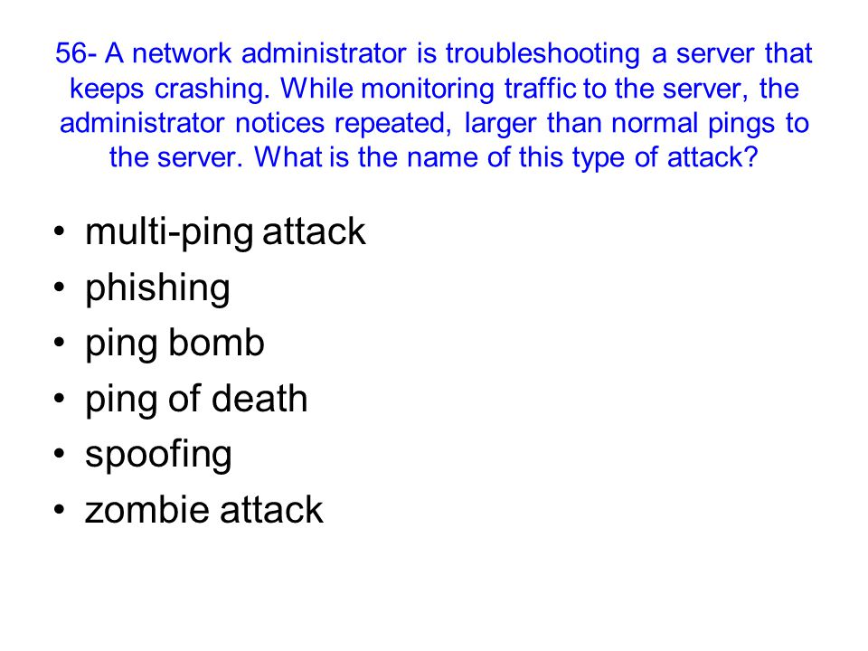 56- A network administrator is troubleshooting a server that keeps crashing.