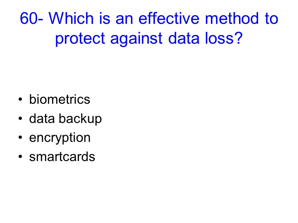 60- Which is an effective method to protect against data loss.