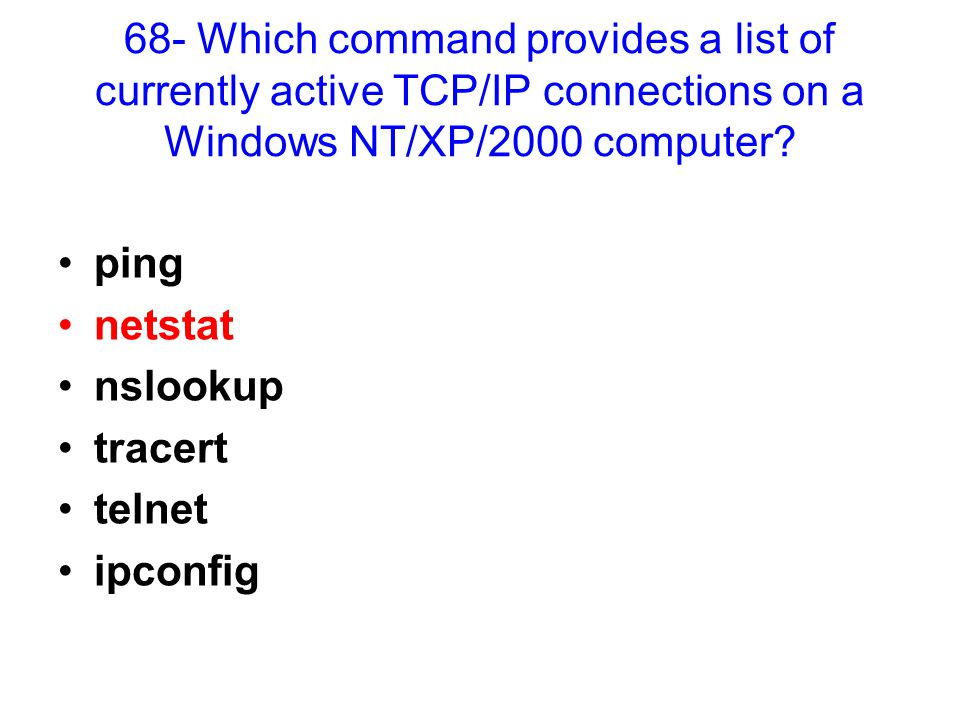 68- Which command provides a list of currently active TCP/IP connections on a Windows NT/XP/2000 computer.