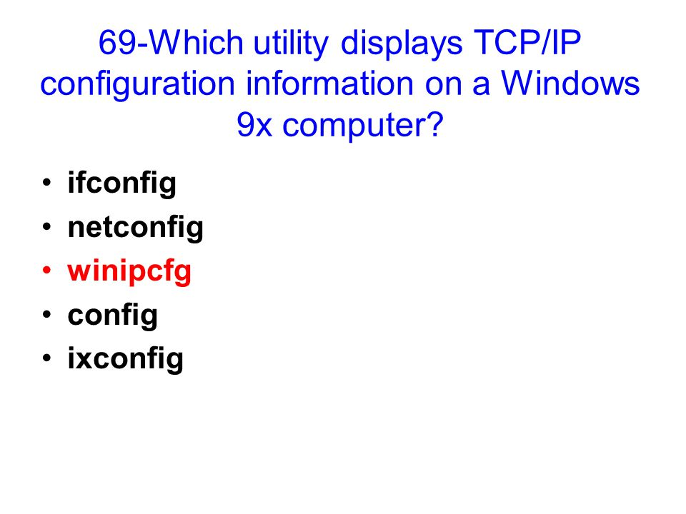 69-Which utility displays TCP/IP configuration information on a Windows 9x computer.