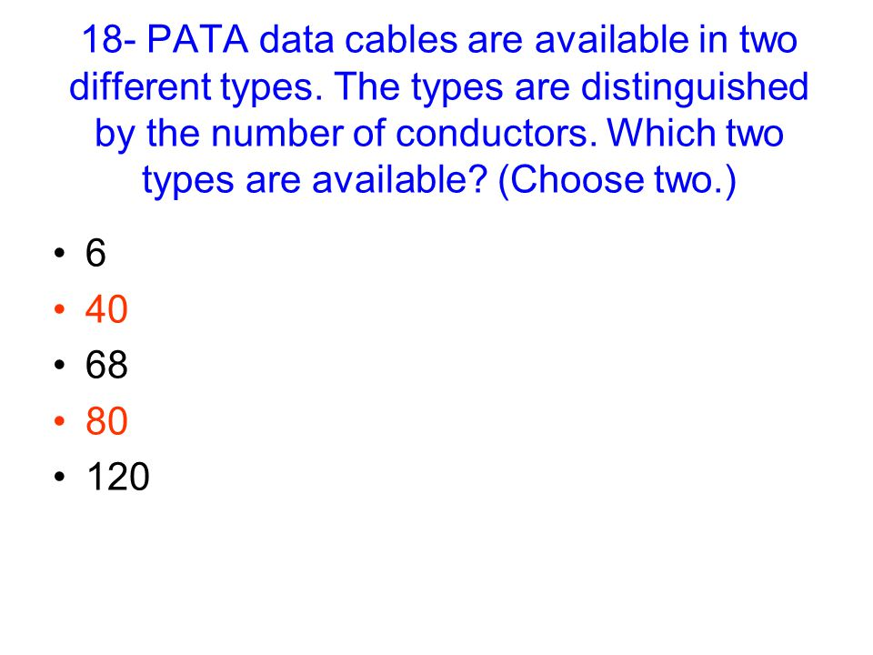 18- PATA data cables are available in two different types.
