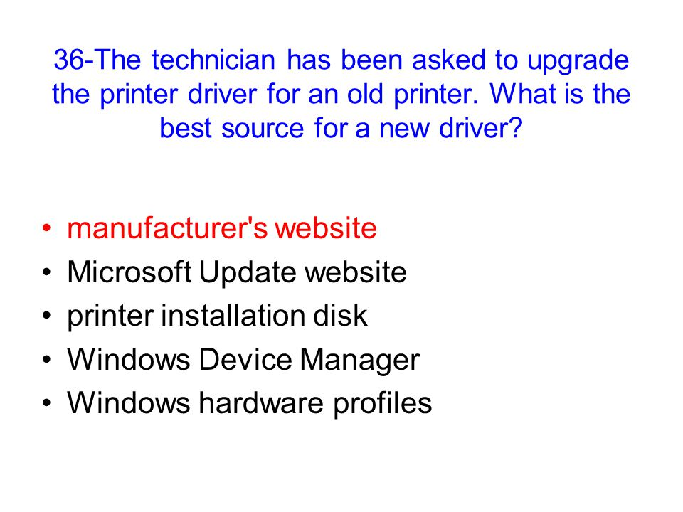 36-The technician has been asked to upgrade the printer driver for an old printer.