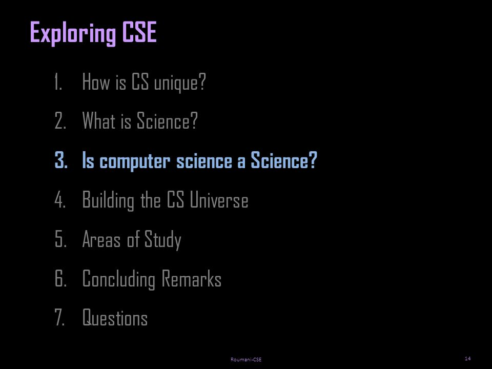 Roumani-CSE 14 1.How is CS unique. 2.What is Science.