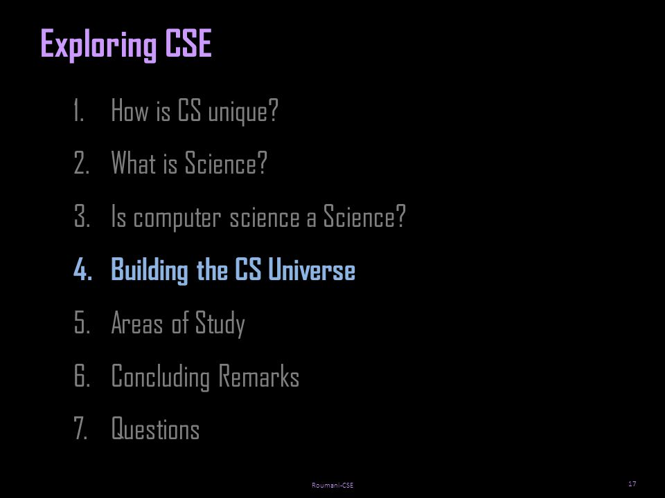 Roumani-CSE 17 1.How is CS unique. 2.What is Science.