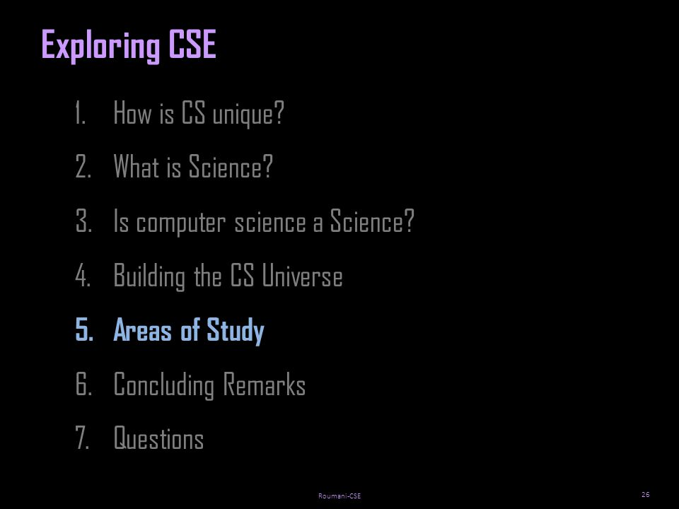 Roumani-CSE 26 1.How is CS unique. 2.What is Science.