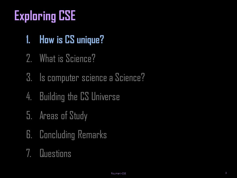 Roumani-CSE 3 1.How is CS unique. 2.What is Science.
