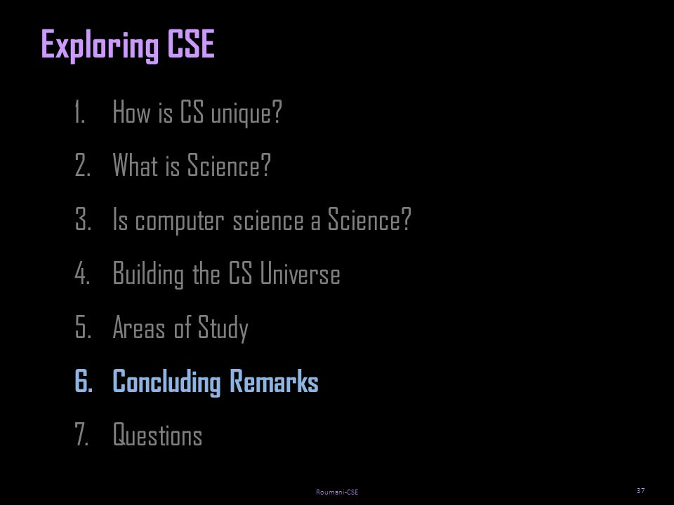 Roumani-CSE 37 1.How is CS unique. 2.What is Science.