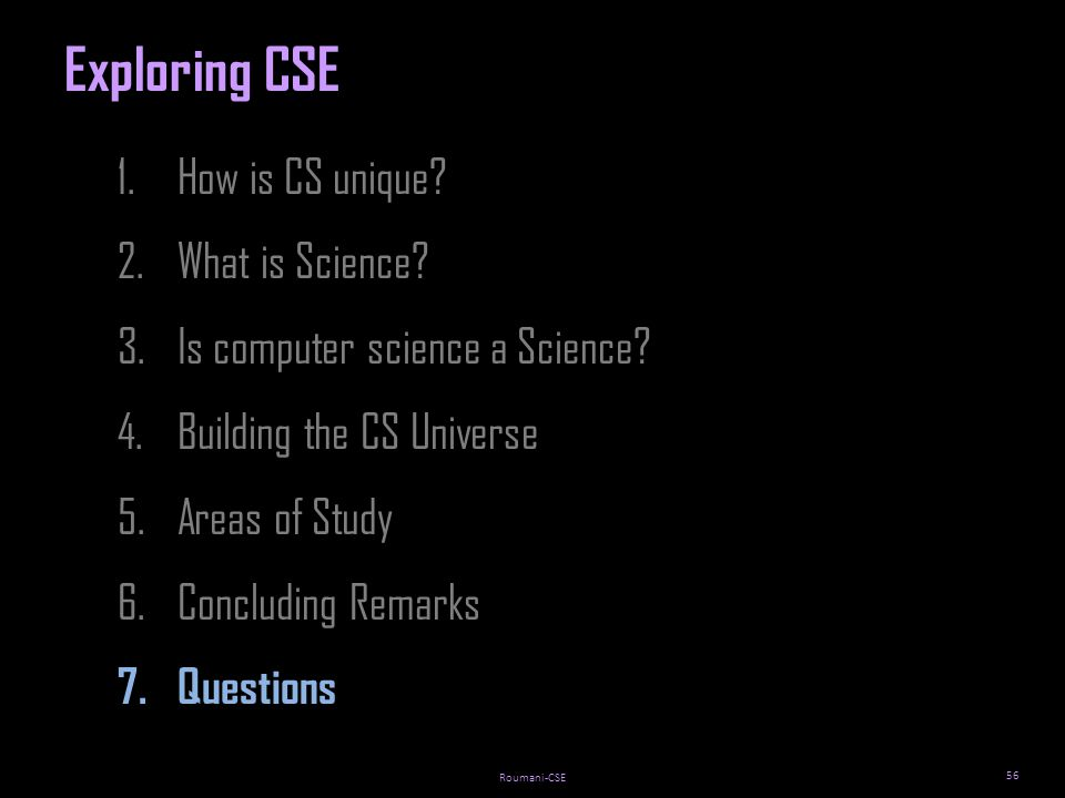 Roumani-CSE 56 1.How is CS unique. 2.What is Science.