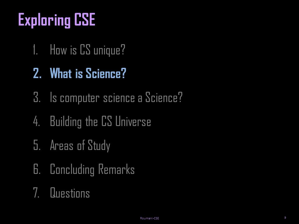 Roumani-CSE 9 1.How is CS unique. 2.What is Science.