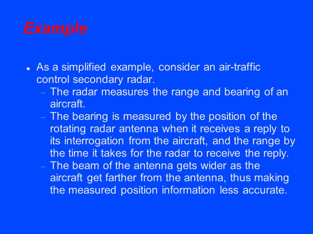 Example As a simplified example, consider an air-traffic control secondary radar.