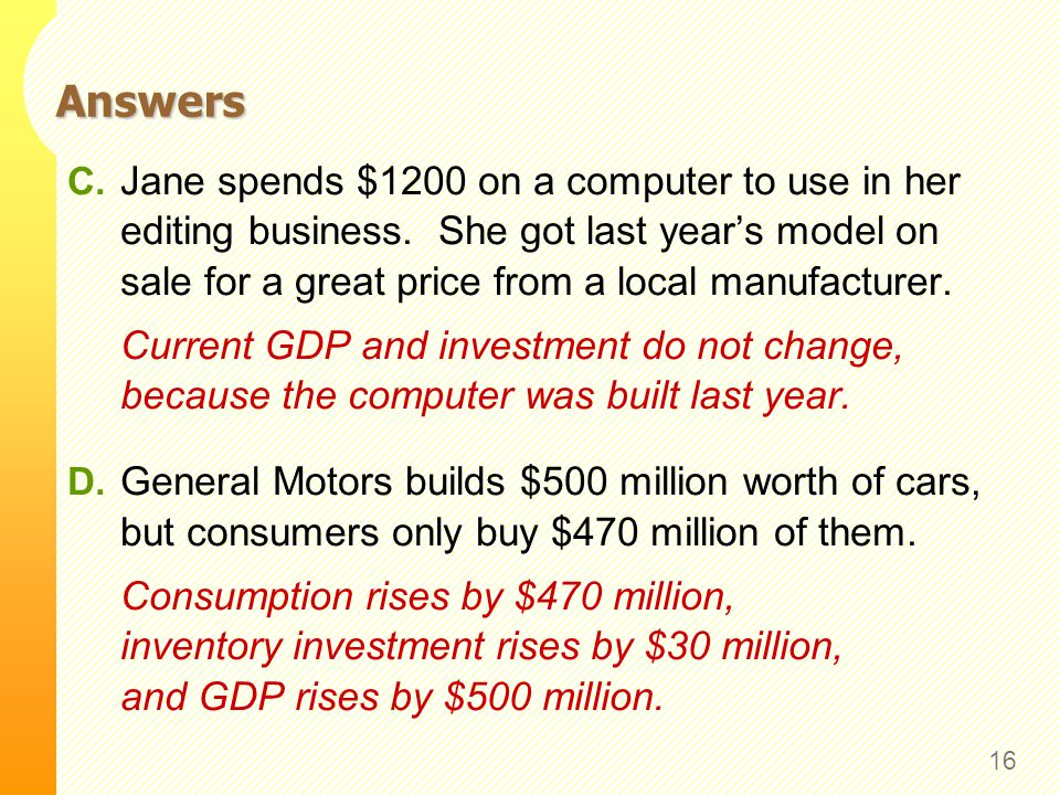 Answers 16 C. Jane spends $1200 on a computer to use in her editing business. She got last years model on sale for a great price from a local manufact