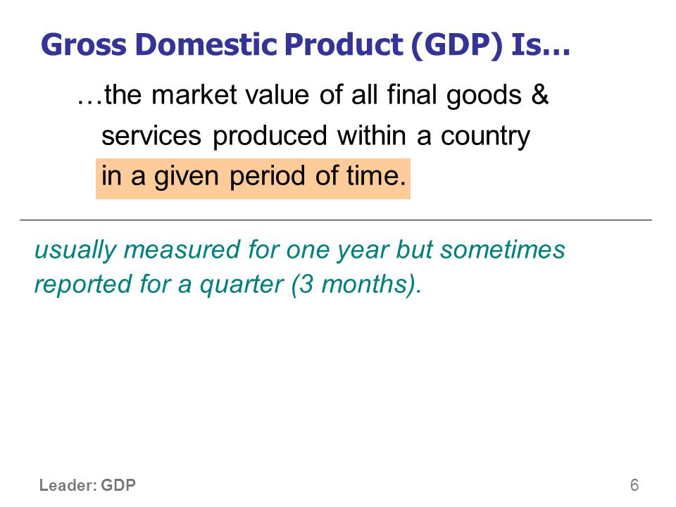 17 Leader: GDP GDP and Economic Well-Being Real GDP per capita is the main indicator of the average persons standard of living.