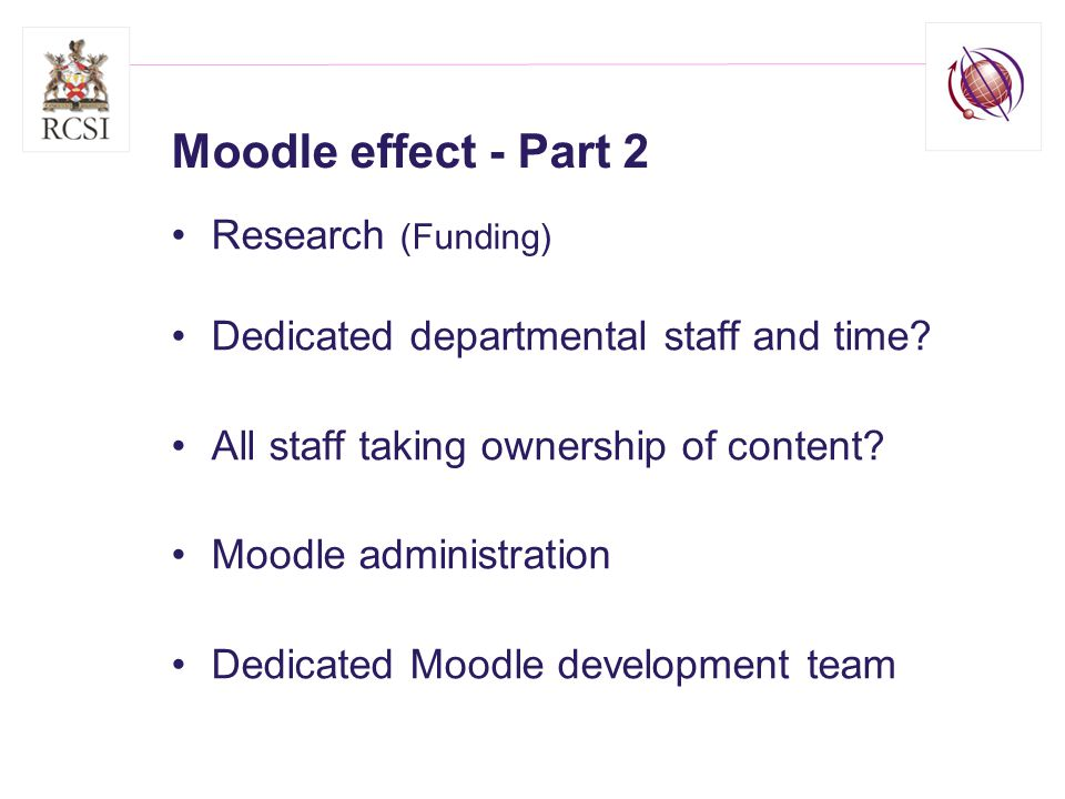 Moodle effect - Part 2 Research (Funding) Dedicated departmental staff and time.