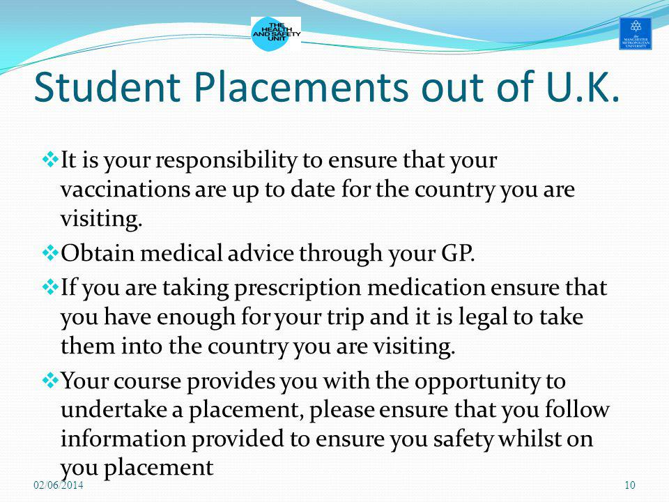 Student Placements out of U.K. It is your responsibility to ensure that your vaccinations are up to date for the country you are visiting. Obtain medi