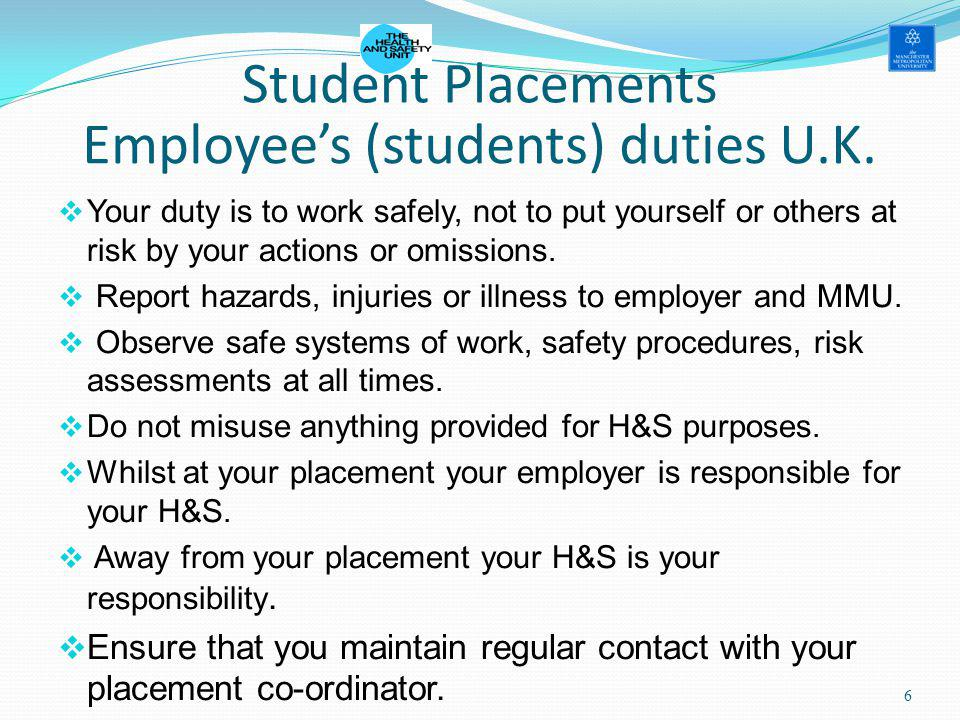 Employees (students) duties U.K. Your duty is to work safely, not to put yourself or others at risk by your actions or omissions. Report hazards, inju