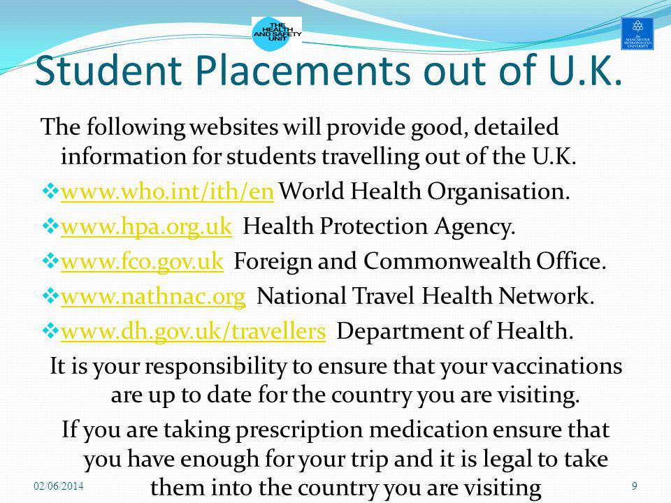 Student Placements out of U.K. The following websites will provide good, detailed information for students travelling out of the U.K. www.who.int/ith/