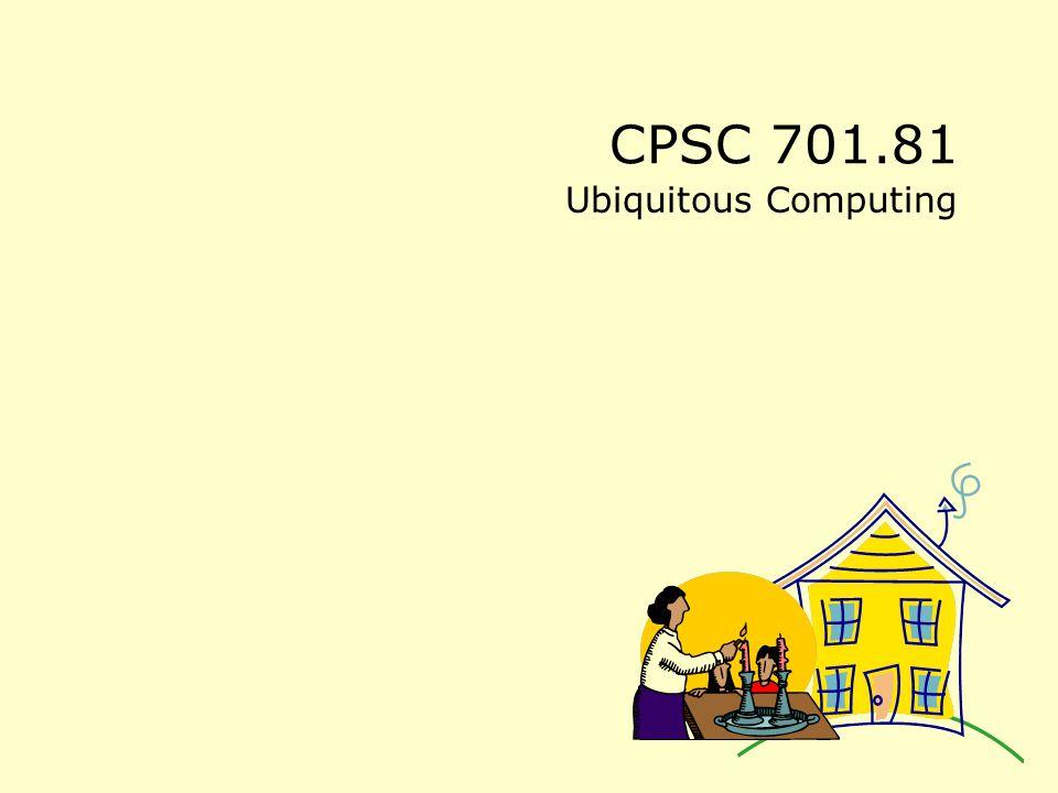 CPSC 701.81 Ubiquitous Computing