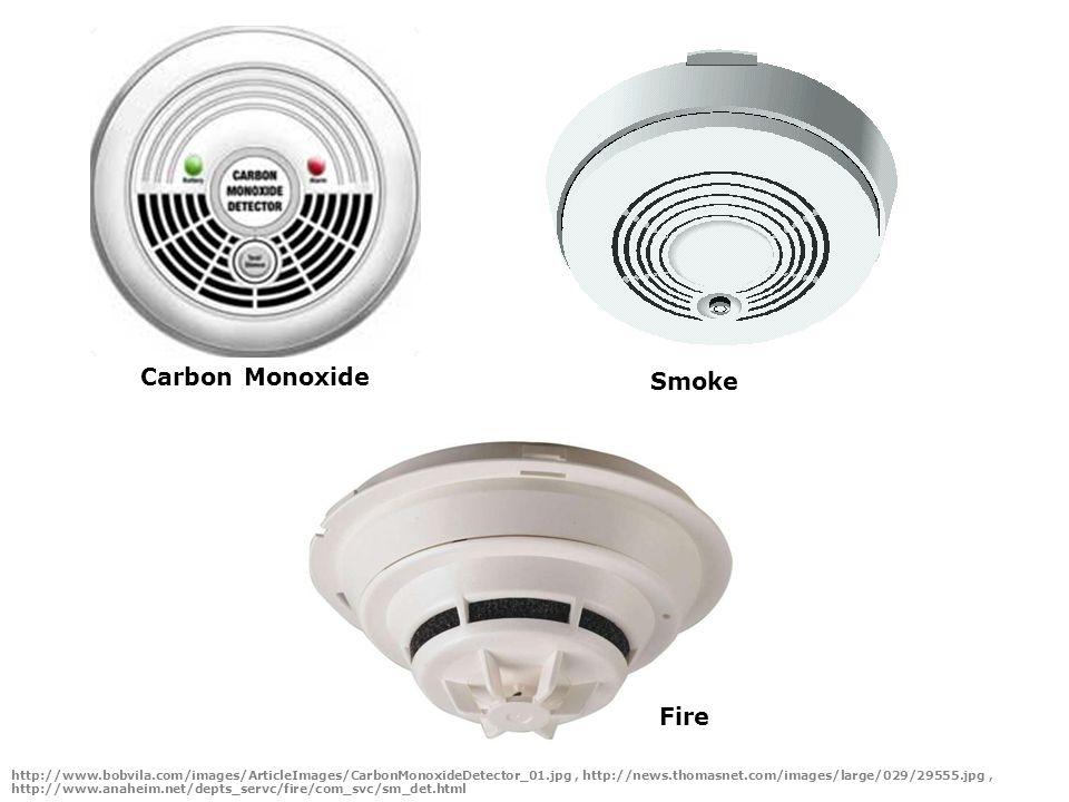http://www.bobvila.com/images/ArticleImages/CarbonMonoxideDetector_01.jpg, http://news.thomasnet.com/images/large/029/29555.jpg, http://www.anaheim.net/depts_servc/fire/com_svc/sm_det.html Carbon Monoxide Smoke Fire