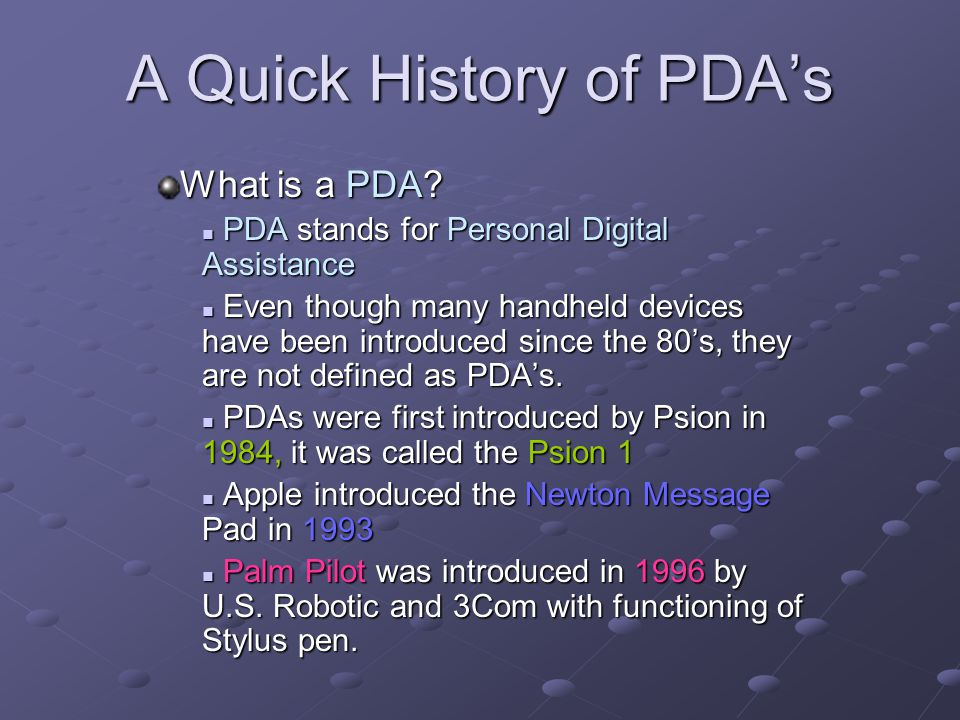 The presentation Outline Quick history of PDA The Operating Systems used by the PDA The hardware of the PDA The Future of the PDA The PastThe Future