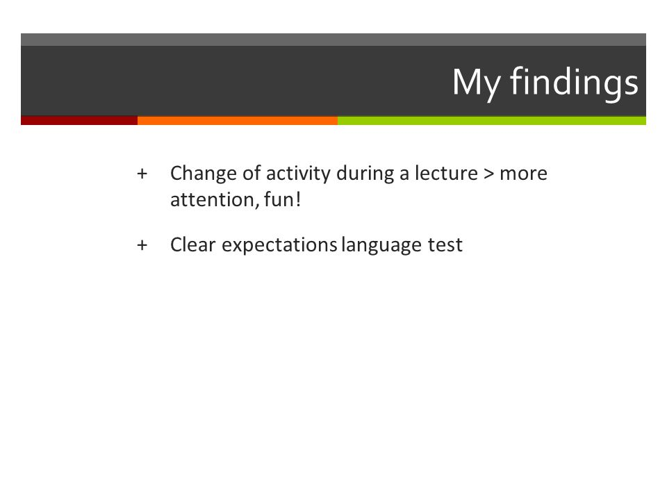 My findings +Change of activity during a lecture > more attention, fun.