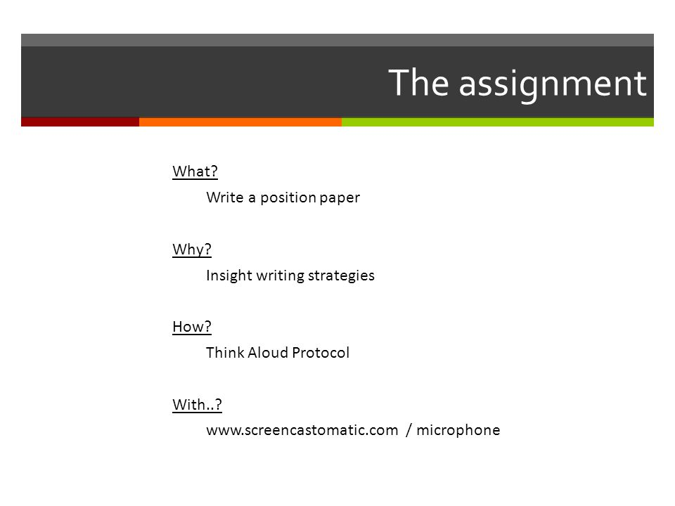 The assignment What. Write a position paper Why. Insight writing strategies How.