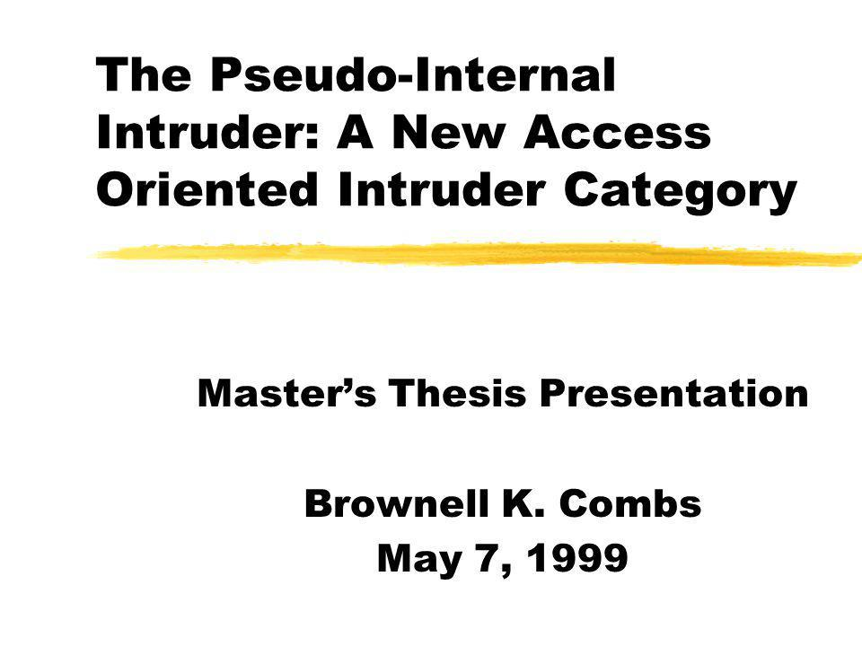 The Pseudo-Internal Intruder: A New Access Oriented Intruder Category Masters Thesis Presentation Brownell K.