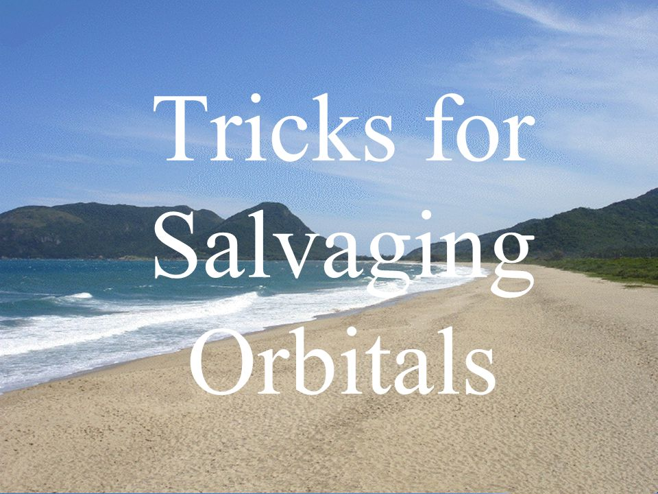 Tricks for Salvaging Orbitals