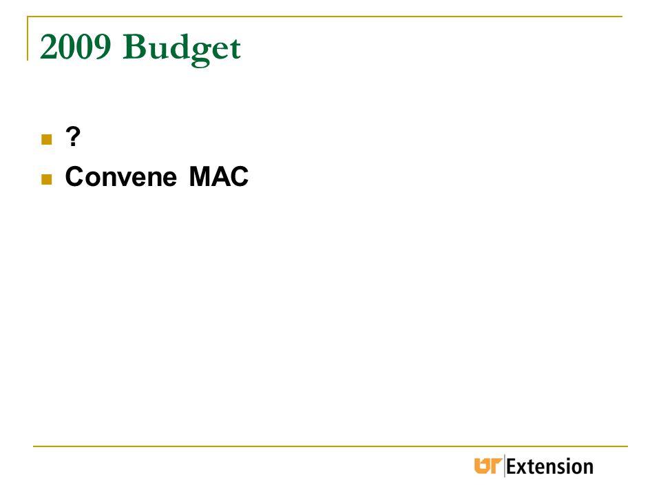 2009 Budget ? Convene MAC