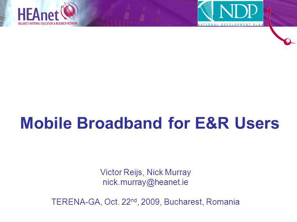 Mobile Broadband for E&R Users Victor Reijs, Nick Murray nick.murray@heanet.ie TERENA-GA, Oct.