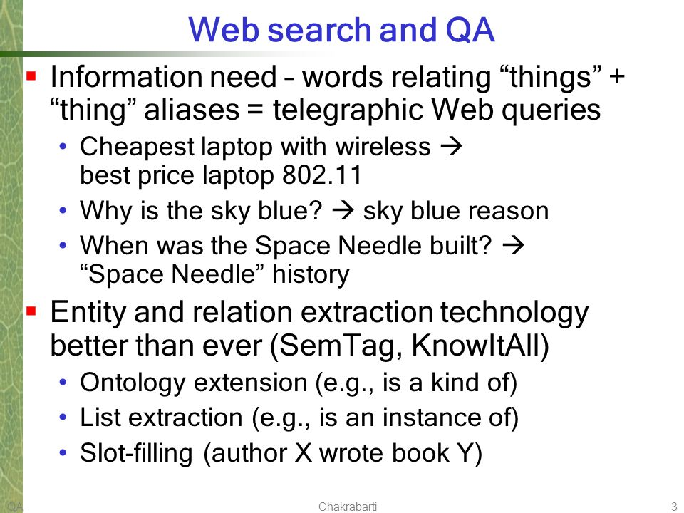 QAChakrabarti3 Web search and QA Information need – words relating things + thing aliases = telegraphic Web queries Cheapest laptop with wireless best price laptop 802.11 Why is the sky blue.