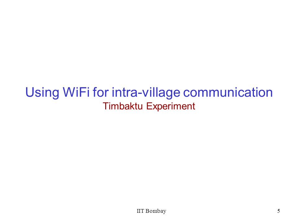 IIT Bombay5 Using WiFi for intra-village communication Timbaktu Experiment
