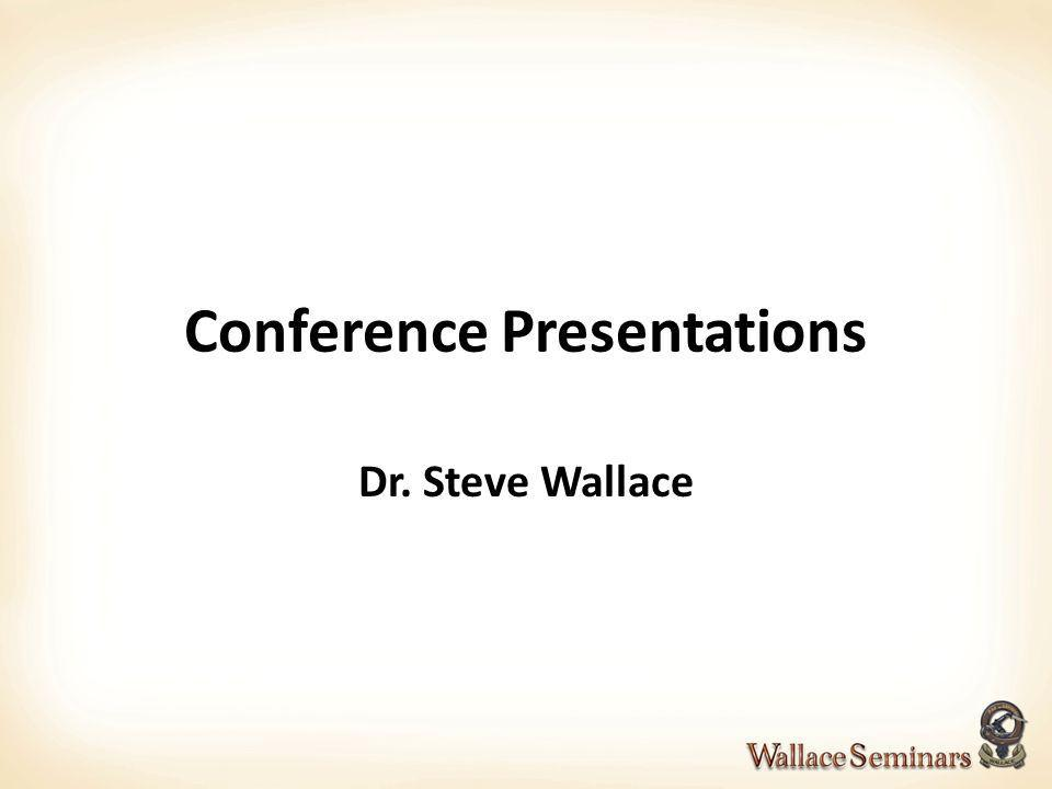 Conference Presentations Dr. Steve Wallace