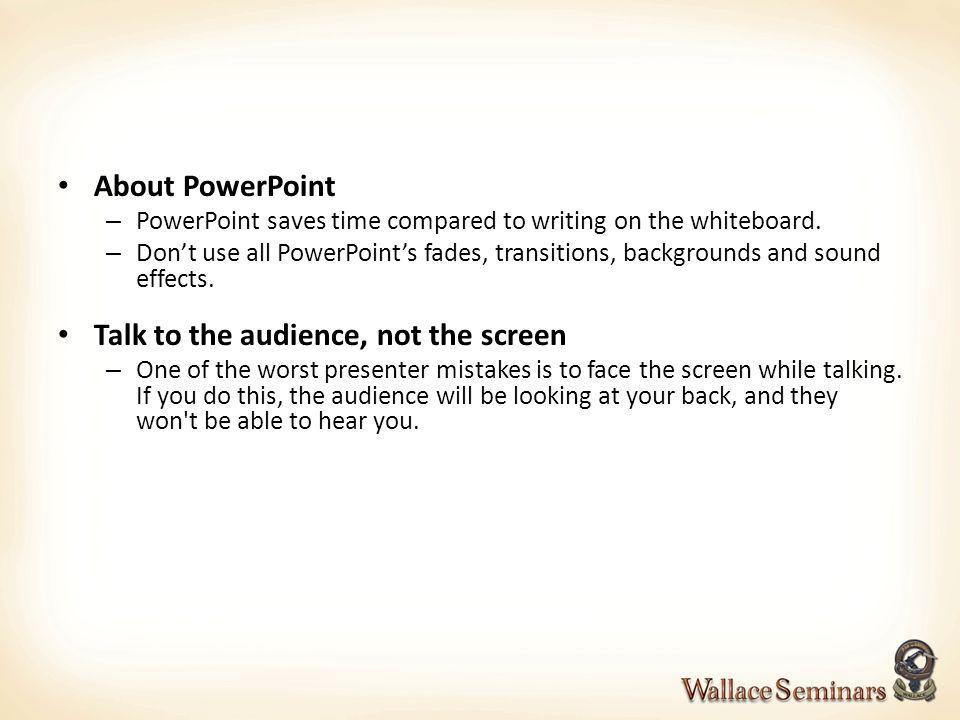About PowerPoint – PowerPoint saves time compared to writing on the whiteboard. – Dont use all PowerPoints fades, transitions, backgrounds and sound e