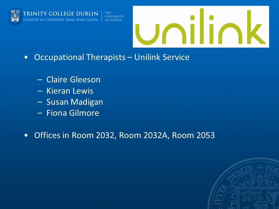 Occupational Therapists – Unilink Service –Claire Gleeson –Kieran Lewis –Susan Madigan –Fiona Gilmore Offices in Room 2032, Room 2032A, Room 2053