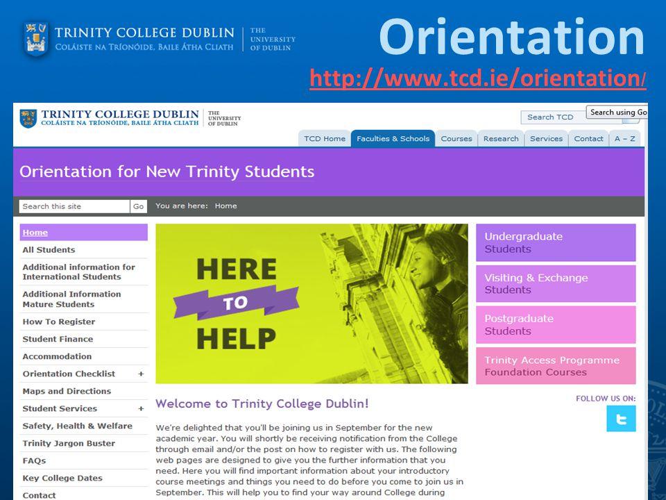 Orientation http://www.tcd.ie/orientation / http://www.tcd.ie/orientation /