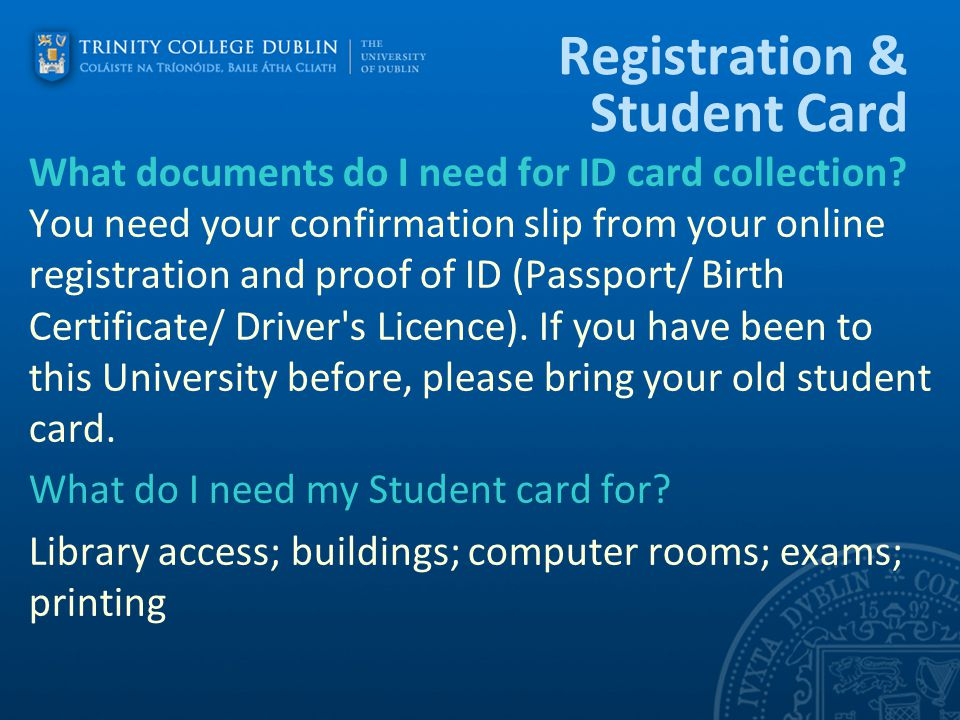 Registration & Student Card What documents do I need for ID card collection? You need your confirmation slip from your online registration and proof o