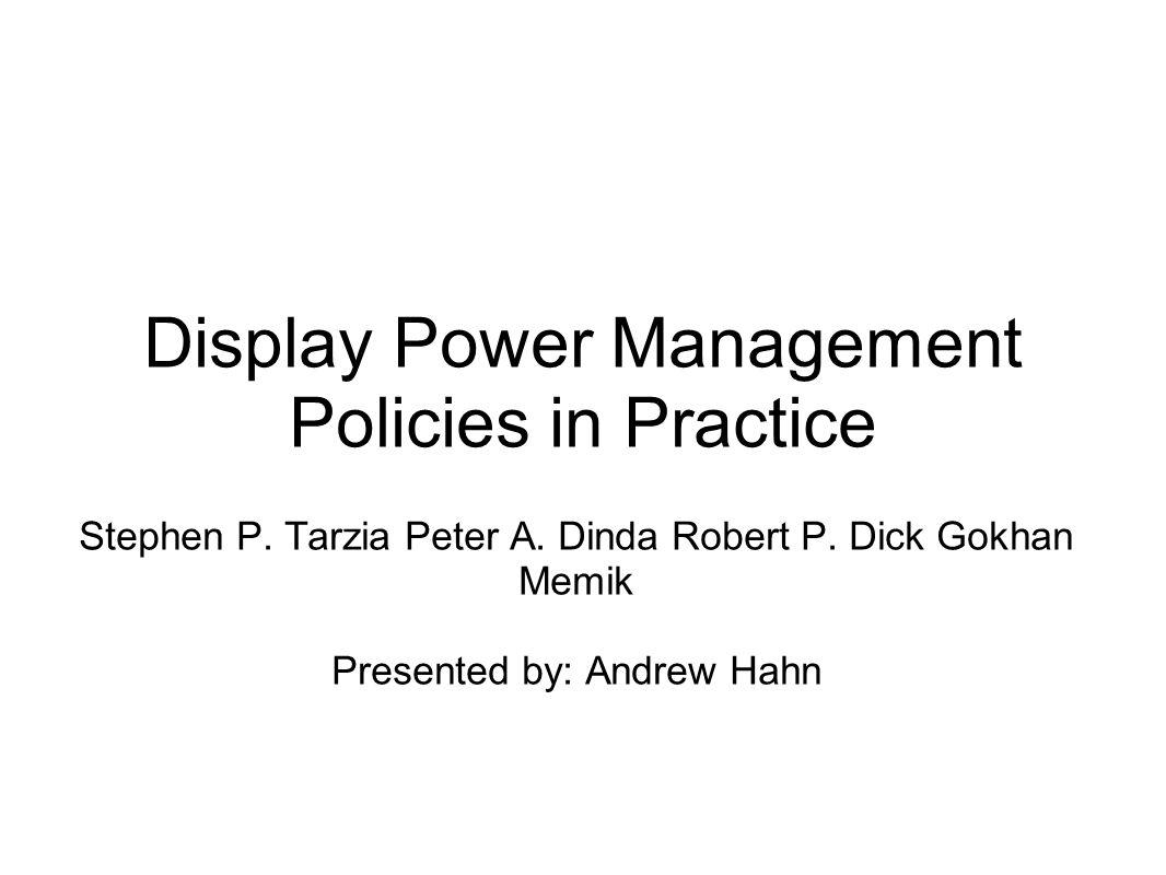 Display Power Management Policies in Practice Stephen P.